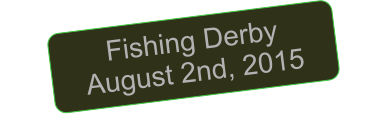 Fishing Derby August 2nd, 2015